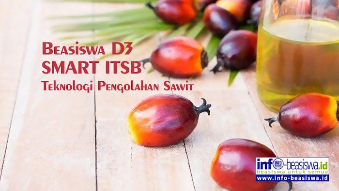 Beasiswa D3 SMART ITSB Teknologi Pengolahan Sawit