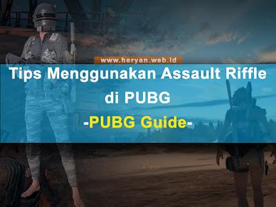 Tips Menggunakan Assault Riffle (AR) di PUBG | PUBG Guide