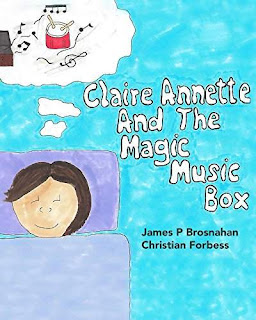 Claire Annette and the Magic Music Box - a magical children's picture book by James P Brosnahan and Christian Forbess