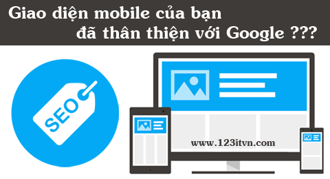 Giao diện mobile thân thiện - tiêu chí mới của Google Seo