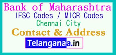 Bank of Maharashtra IFSC Codes MICR Codes in Chennai City