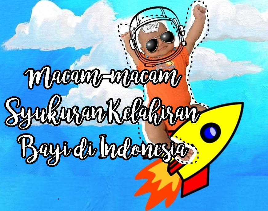 Cerita Cha Macam Macam Syukuran Kelahiran Bayi Di Indonesia