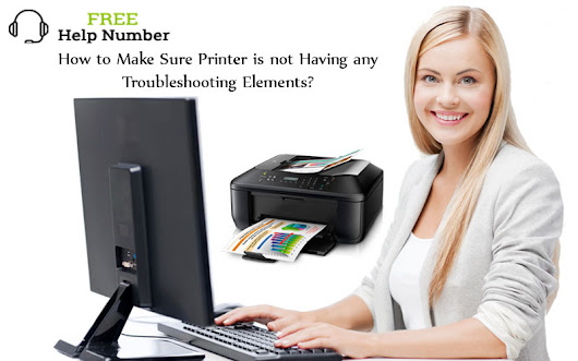 How to Make Sure Printer is not Having any Troubleshooting Elements?