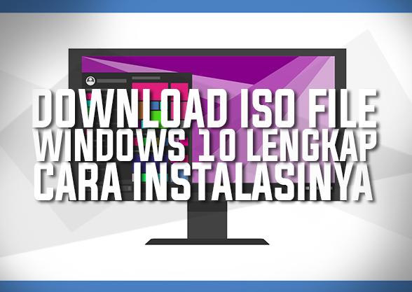 Download ISO File Original Windows 10 Lengkap Dengan Cara Instalasi