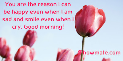 Good Morning Quotes For Friends: you are the reason i can be happy even when  i am sad