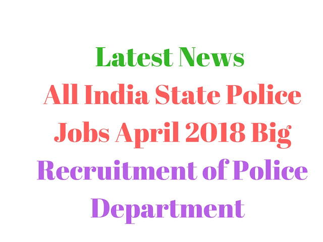 All India State Police Jobs April 2018 Big Recruitment of Police dept