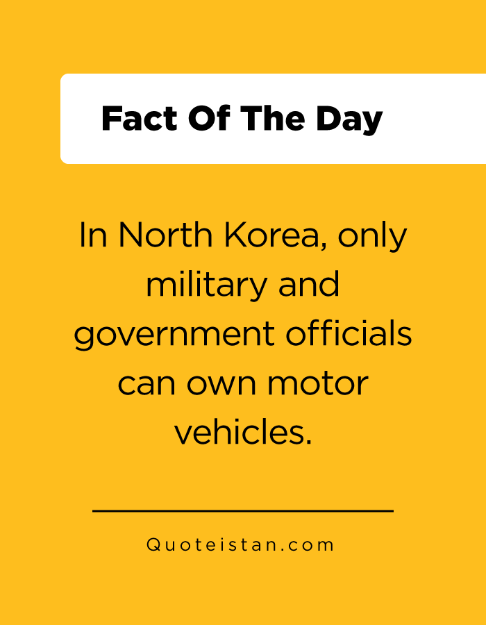 In North Korea, only military and government officials can own motor vehicles.