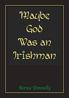 Maybe God was an Irishman by Bernie Donnelly