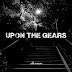 Upon The Gears – Demo 2017