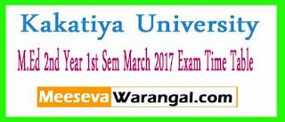 Kakatiya University M.Ed 2nd Year 1st Sem March 2017 Exam Time Table