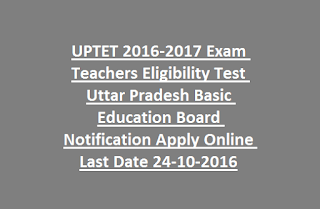 UPTET 2016-2017 Exam Teachers Eligibility Test Uttar Pradesh Basic Education Board Notification Apply Online Last Date 24-10-2016