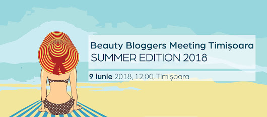 Beauty Bloggers Meeting Timișoara - Summer Edition 2018