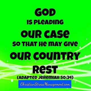 God is pleading our case so that He may give our country rest. (Adapted Jeremiah 50:34)