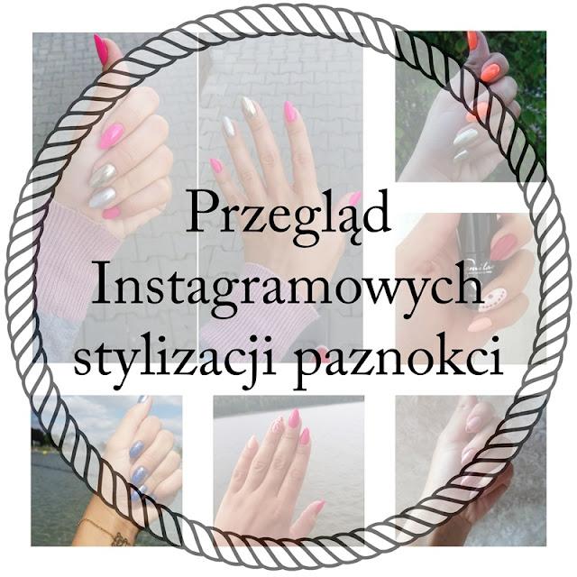 Przegląd moich Instagramowych stylizacji paznokci :)