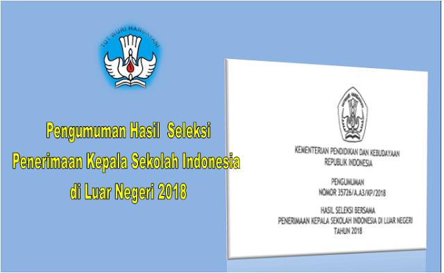Hasil Pengumuman Seleksi Penerimaan Kepala Sekolah Indonesia di Luar Negeri 2018