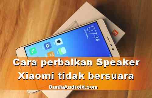 Cara Perbaiki Speaker Hp Xiaomi Tidak Bunyi Atau Rusak Dunia Android