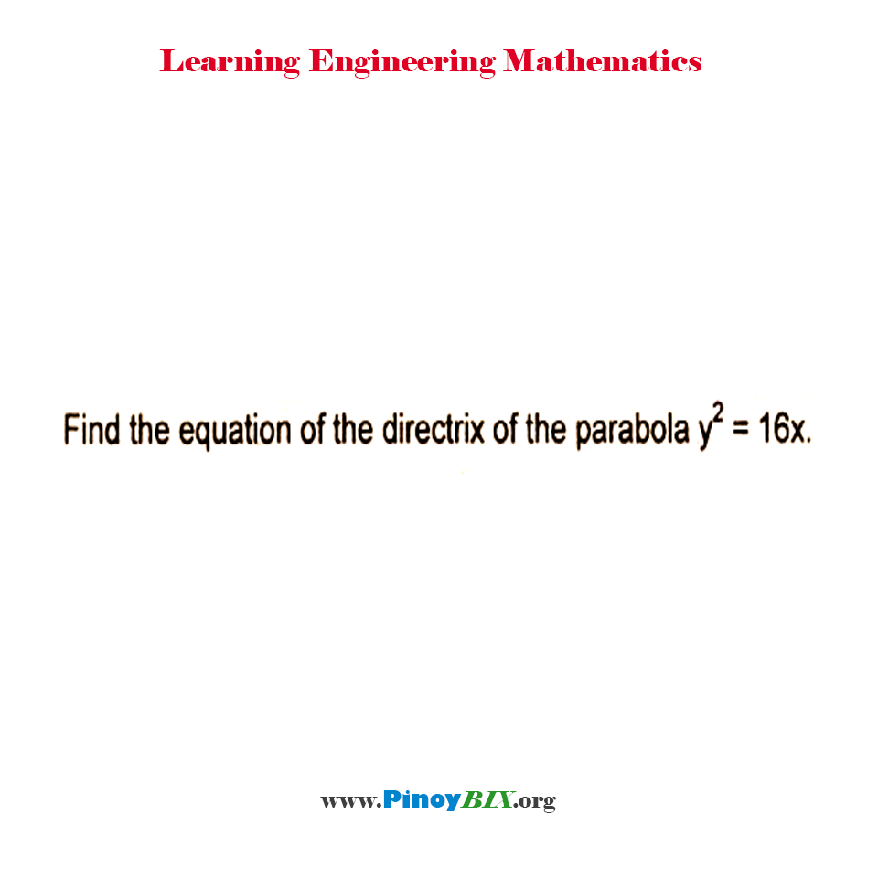 Find the equation of the directrix of the parabola y^2 = 16x.