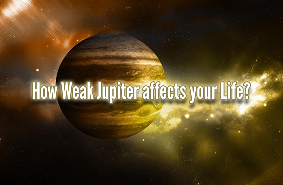 How Weak Jupiter affects your Life?