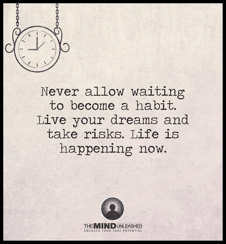 Never Allow Waiting To Become a Habit. Live your Dreams ...