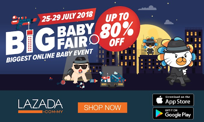 Lazada Big Baby Fair 2018 kembali lagi dengan diskaun sehingga 80% !