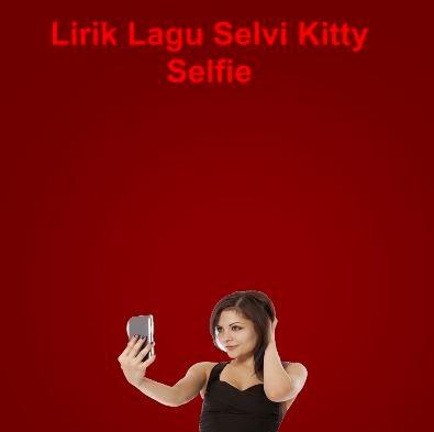 Lirik Lagu Selvi Kitty - Selfie