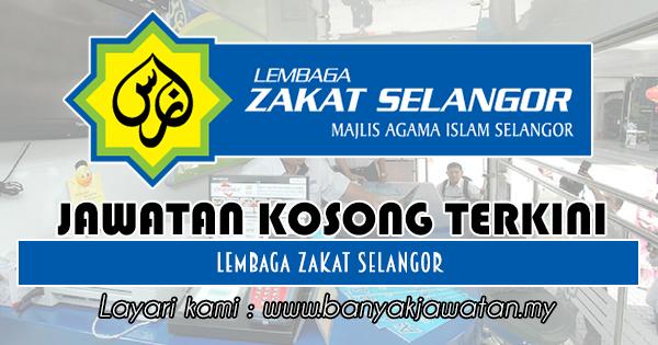 Jawatan Kosong 2018 di Lembaga Zakat Selangor