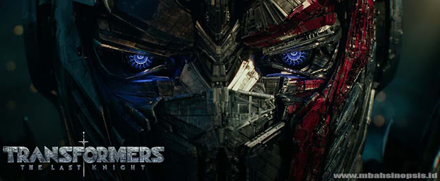 Sinopsis Film Transformers 5: The Last Knight 2017