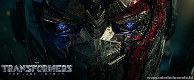Sinopsis Film Transformers 5: The Last Knight 2017