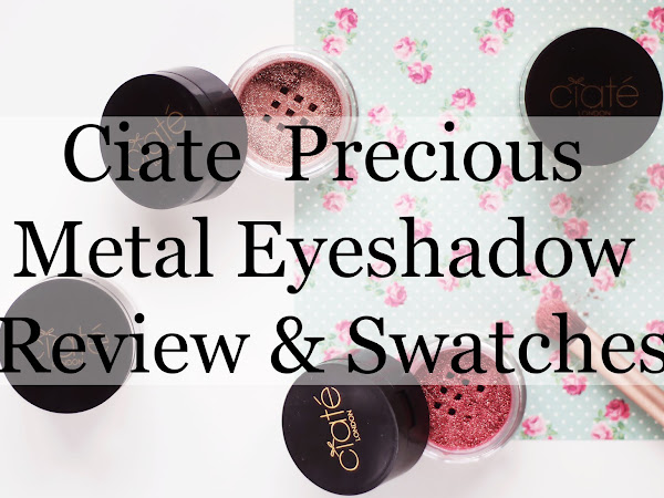 Ciate Precious Metal Eyeshadow | Review & Swatches