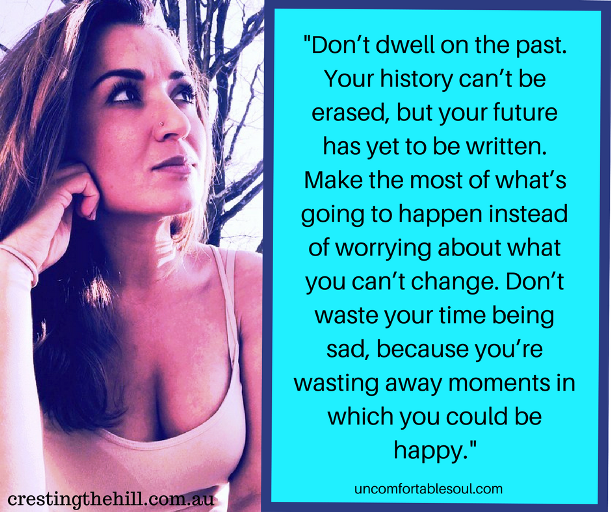 Happiness Choice #2 - Don't Dwell - Don't waste your time being sad, because you're wasting away moments in which you could be happy.