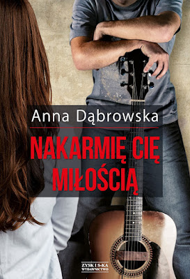 """Nakarmię cię miłością"" – Anna Dąbrowska"