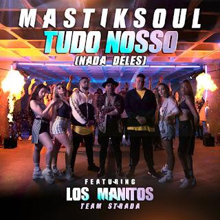 Mastiksoul feat Los Manitos - Tudo Nosso (Nada Deles)