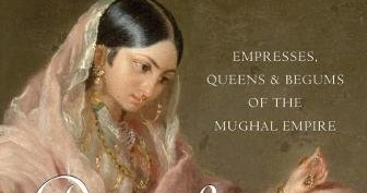 Book Review: Daughters of the Sun- Empresses, Queens and Begums of the Mughal Empire by Ira Mukhoty