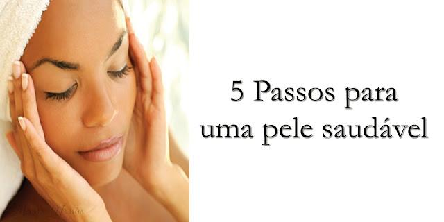 5 Passos para uma pele saudável