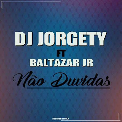 Dj Jorgety Ft. Baltazar JR - Nao Duvides ( Kizomba )