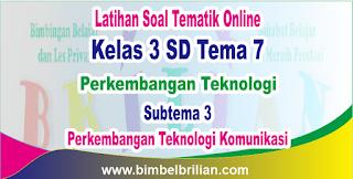 Soal Tematik Online Kelas 3 SD Tema 7 Subtema 3 Perkembangan Teknologi Komunikasi Langsung Ada Nilainya