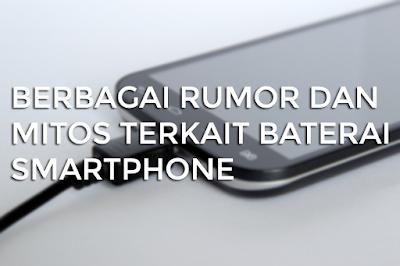 Berbagai Rumor dan Mitos Terkait Baterai Smartphone
