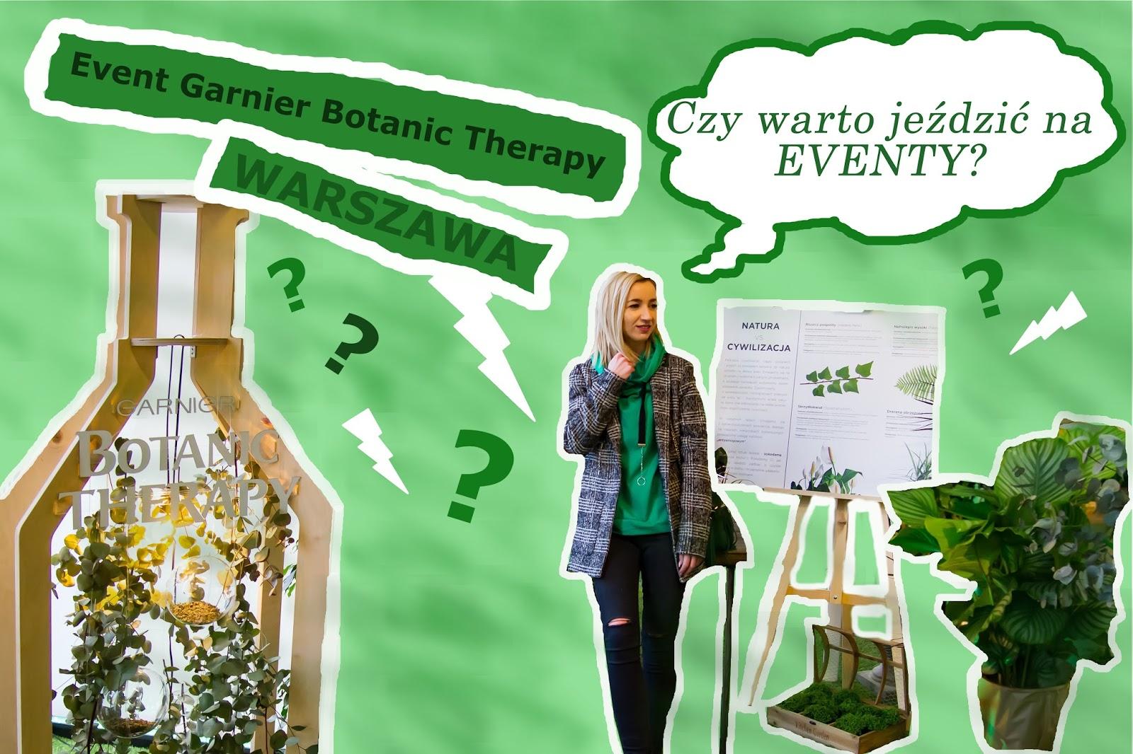 Czy warto jeździć na Eventy? Wyjazd do Warszawy Garnier Botanic Therapy