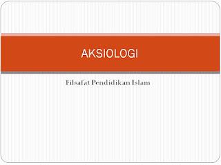PPT Filsafat Pendidikan Islam (Aksiologi)