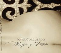 Javier Corcobado, Mujer y Victoria