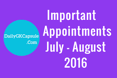 List Of Important Appointments In July - August 2016