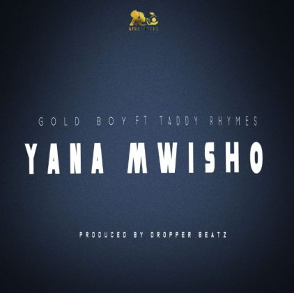 Download new Audio by Gold Boy ft Taddy Rhymes - Yana Mwisho