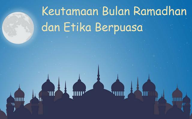 Keutamaan Bulan Ramadhan Dan Etika Berpuasa
