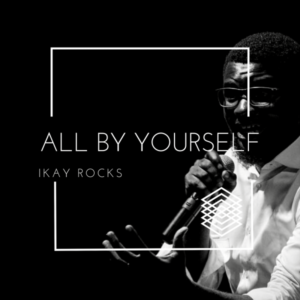 Ikay Rocks – All By Yourself
