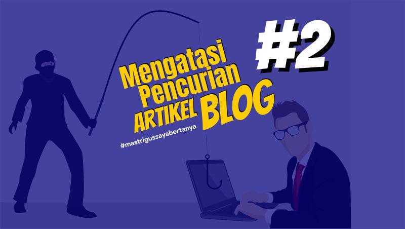 Cara Mengatasi Pencurian Artikel Blog (Plagiarisme)