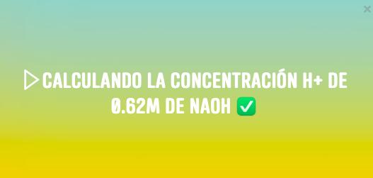 ▷ Calculando la concentración H+ de 0.62M de NaOH ✅