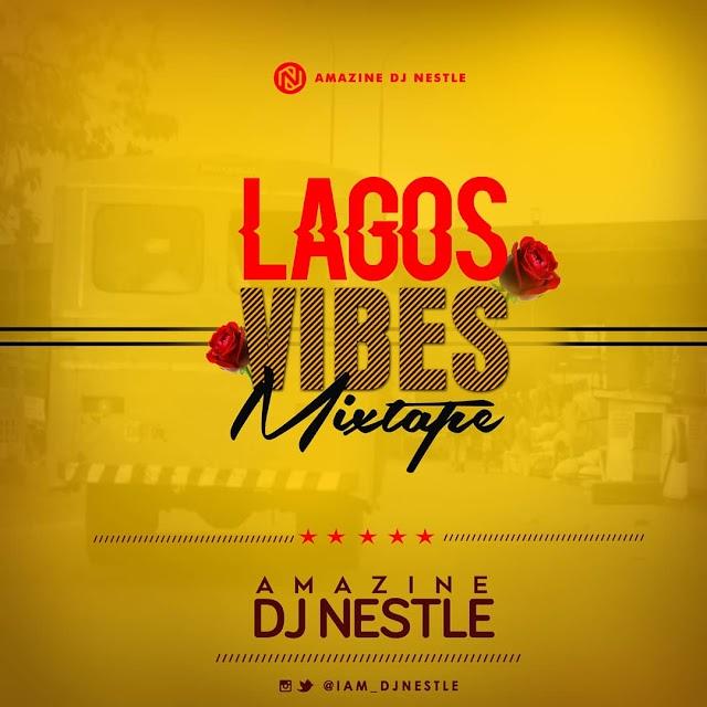 Mixtape: Lagos Vibes Mixtape - Dj Nestle - @iam_djnestle