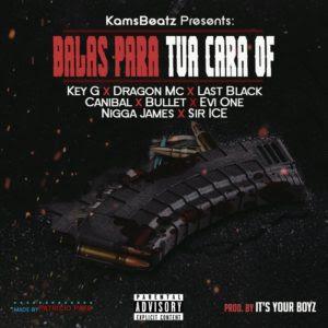 Kamsbeatz Feat. Key G, Dragon Mc, Last Black, Canibal, Bullet, Evi One, Nigga James & Sir Ice – Balas Para Tua Cara Of