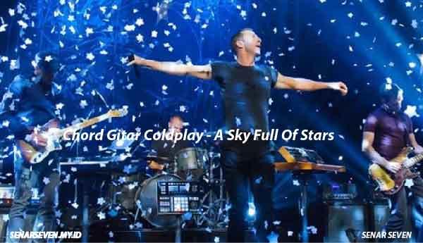 Chord Gitar Coldplay - A Sky Full Of Stars, Chord Gitar Coldplay A Sky Full Of Stars, lirik lagu dan kunci Gitar Coldplay A Sky Full Of Stars