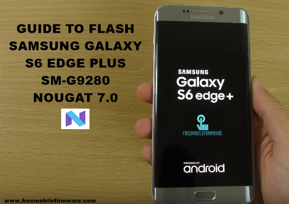 Guide To Flash Samsung Galaxy S6 Edge Plus G9280 Nougat 7 0